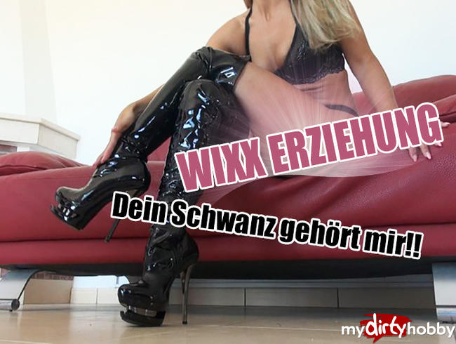 JuliettaSanchez - WIXX ERZIEHUNG - Dein Schwanz geho?rt mir!!