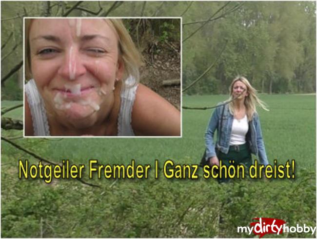 Video Thumbnail Notgeiler Fremder I Ganz schön dreist!