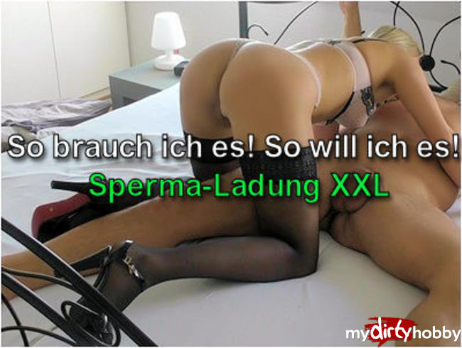 Video Thumbnail So brauch ich es!So will ich es!Sperma-Ladung XXL