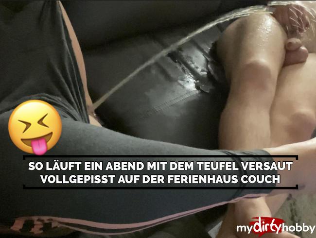 Video Thumbnail So läuft ein Abend mit dem Teufel ;) versaut vollgepisst auf der Ferienhaus Couch ;)