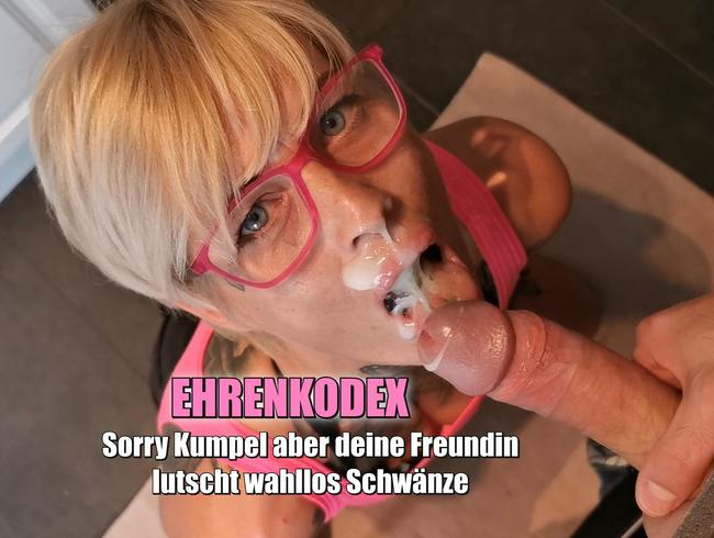 Video Thumbnail Ehrenkodex.Sorry Kumpel aber deine Freundin lutscht wahllos Schwänze