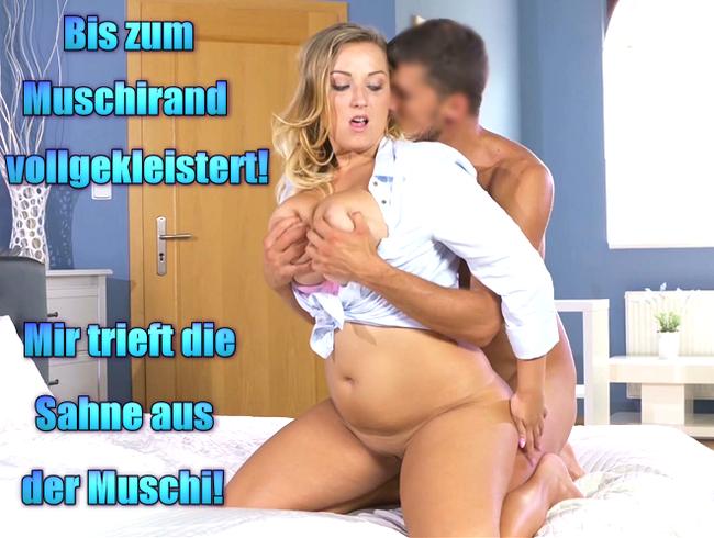 Video Thumbnail Bis zum Muschirand vollgekleistert! Mir trieft die Sahne aus der Muschi!