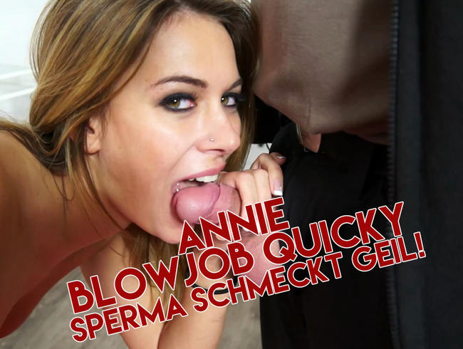 Video Thumbnail Annie Blowjob Quicky, Sperma schmeckt GEIL!