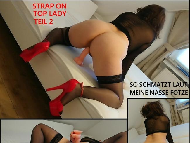 Video Thumbnail STRAP ON TOP LADY  TEIL2  - SO LAUT SCHMATZT MEINE NASSE FOTZE