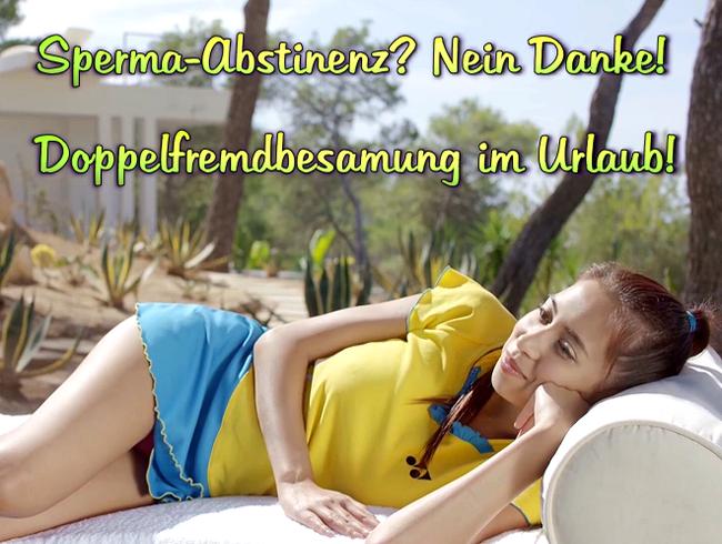 Video Thumbnail Sperma-Abstinenz? Nein Danke, Doppelfremdbesamung im Urlaub!