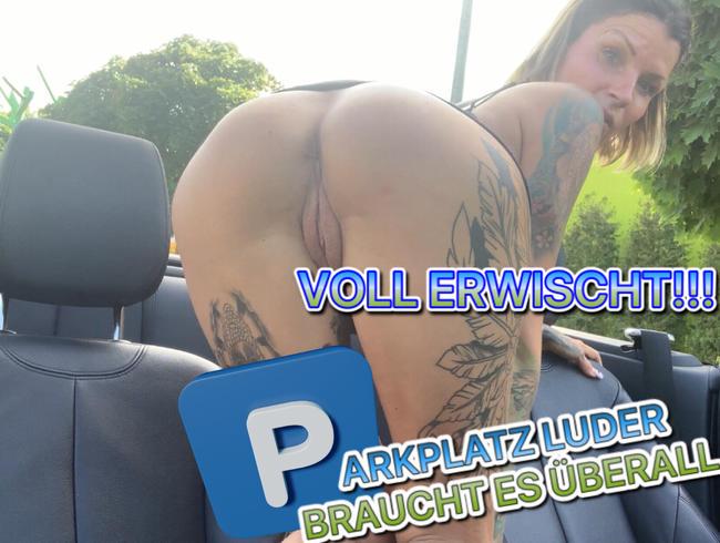LilliePrivat - VOLL ERWISCHT!!! PARKPLATZ LUDET BRAUCHT /WILL ES ÜBERALL