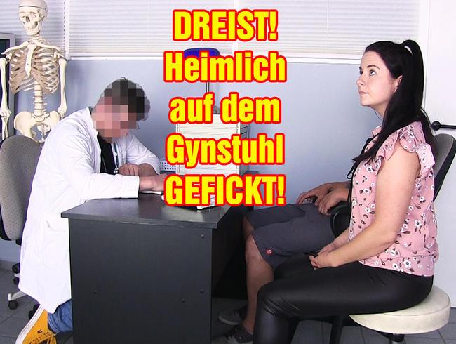Video Thumbnail DREIST! Heimlich auf dem Gynstuhl GEFICKT!