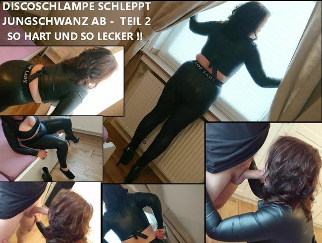 Video Thumbnail DISCOSCHLAMPE SCHLEPPT JUNGSCHWANZ AB - TEIL2 - SO HART UND SO LECKER !!
